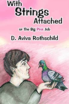 With Strings Attached, or The Big Pink Job (English Edition) di [Rothschild, D. Aviva]