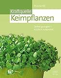 Kraftquelle Keimpflanzen: Selbst gezogen - köstlich zubereitet