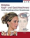 Bildatlas Kopf- und Gesichtsschmerz: Formen | Behandlungsverfahren | Therapiekonzepte - Hans P. Ogal, Michael K. H. Elies, Harald Herget