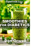 Smoothies for Diabetics: Πάνω από 165 Quick & Easy Gluten Free Low Cholesterol Whole Foods Blender Recipes full of Antioxidants & Phytochemicals: Ενταση ΗΧΟΥ 4 ... Smoothies Natural Weight Loss Transformation)