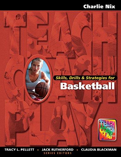 Skills, Drills & Strategies for Basketball (The Teach, Coach, Play Series) (English Edition) por Charlie Nix