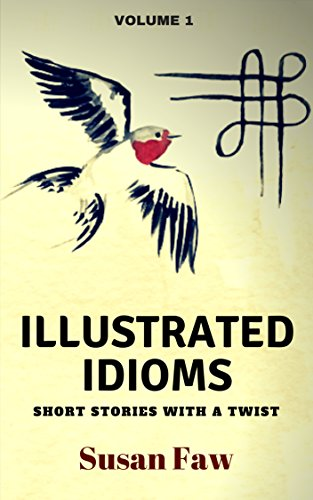 Illustrated Idioms Volume 1 (Short Stories With A Twist): Inspired Story Prompts (English Edition)