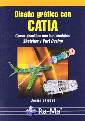 Diseño gráfico con CATIA. Curso práctico con los módulos Sketcher y Part Design. por Jesús Lambas Pérez