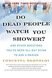 Do Dead People Watch You Shower?: & Other Questions You've Been All But Dying To Ask A Medium