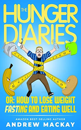 The Hunger Diaries, or:: How to Lose Weight Fasting and Eating Well (Lose Pills Fat Belly Fast)