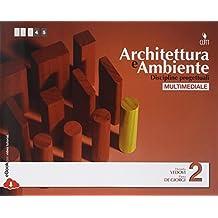 Architettura e ambiente. Discipline progettuali. Per le Scuole superiori. Con e-book: 2