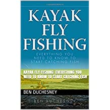 Kayak Fly Fishing: Everything You Need to Know to Start Catching Fish: best fly fishing guide