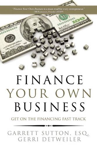 Finance Your Own Business: Get on the Financing Fast Track por Garrett Sutton