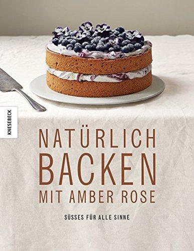 Natürlich Backen mit Amber Rose: Süßes für alle Sinne Rose Dessert