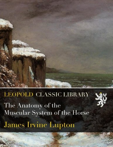 The Anatomy of the Muscular System of the Horse por James Irvine Lupton