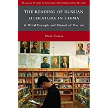 The Reading of Russian Literature in China: A Moral Example and Manual of Practice (Palgrave Studies in Cultural and Intellectual History)