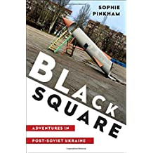 Black Square: Adventures in Post-Soviet Ukraine