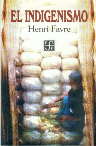 El indigenismo (Coleccion Popular (Fondo de Cultura Economica)) por Henri Favre
