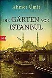 Die Gärten von Istanbul: Kriminalroman von Ahmet Ümit