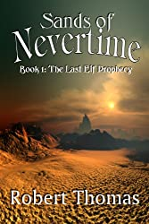 Sands Of Nevertime (The Last Elf Prophecy Book 1)