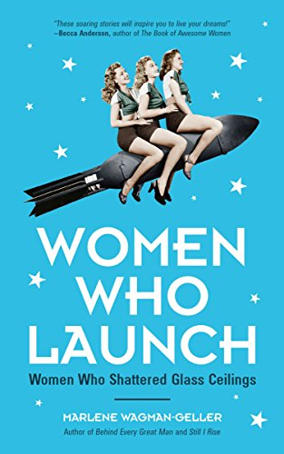 Women Who Launch: The Women Who Shattered Glass Ceilings (Shattered Glass Book)