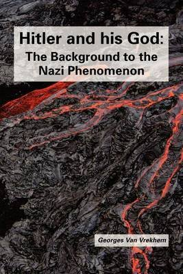 [Hitler and His God: The Background to the Nazi Phenomenon] (By: Georges Van Vrekhem) [published: June, 2012]