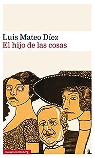 El hijo de las cosas par Luis Mateo Díez