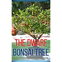 The Dwarf Bonsai Tree: A Great Gift Idea to Give to Someone That You Love (English Edition)
