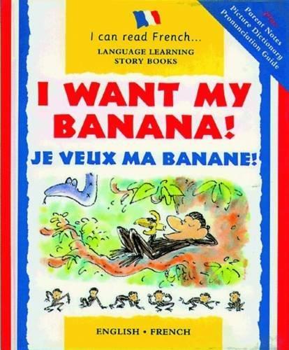 I Want My Banana!: Je Veux Ma Banane! (I Can Read French) by Mary Risk (2009-10-20)