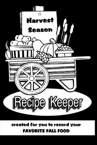 HARVEST SEASON Recipe Keeper ~ created for you to record your FAVORITE FALL FOOD: Blank Cookbook Formatted for Your Menu Choices (Blank Books by Cover Creations)