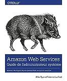 Amazon Web Service Guide de l'administrateur - Les bonnes pratiques pour administrer le cloud d'Amazon - collection O'Reilly...