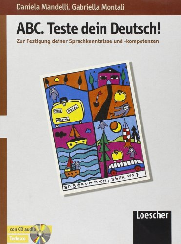 ABC Deutsch. Teste dein Deutsch. Per le Scuole superiori! Con CD Audio