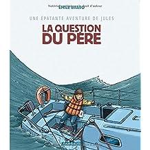 Une épatante aventure de Jules, tome 5 : La Question du père