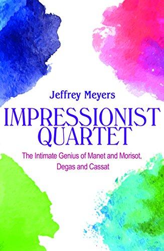 Impressionist Quartet: The Intimate genius of Manet and Morisot, Degas and Cassatt (English Edition)