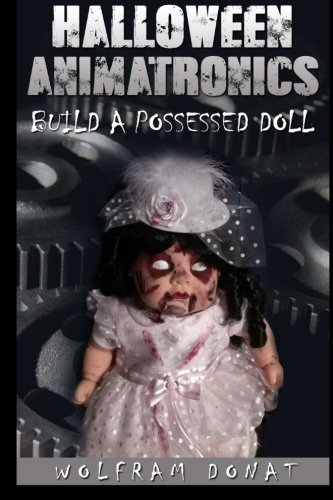 Halloween Animatronics: Build a Possessed Doll (Volume 1) by Wolfram Donat (2013-12-21)