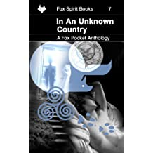 In An Unknown Country: Volume 7 (Fox Pockets)