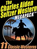 The Charles Alden Seltzer Western MEGAPACK ®: 11 Classic Westerns (English Edition)