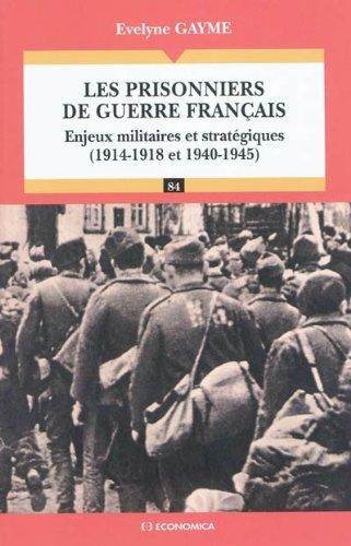 Les prisonniers de guerre français : Enjeux militaires et stratégiques (1914-1918 et 1940-1945) par Evelyne Gayme