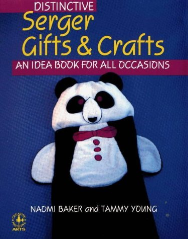 Distinctive Serger Gifts and Crafts: An Idea Book for All Occasions (Creative Machine Arts) by Naomi Baker (1989-12-02)