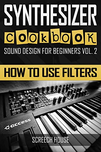 SYNTHESIZER COOKBOOK: How to Use Filters (Sound Design for Beginners, Band 2)