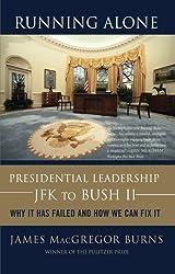 Running Alone: Presidential Leadership from JFK to Bush II by James MacGregor Burns (2007-10-09)