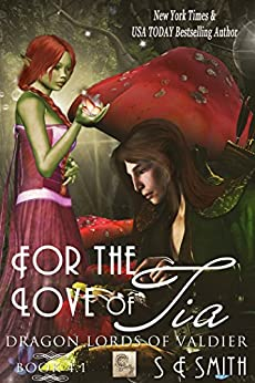 For the Love of Tia (Dragon Lords of Valdier) (English Edition) von [Smith, S. E.]