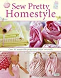 Sew Pretty Homestyle: Over 35 Irresistible Projects to Fall in Love with