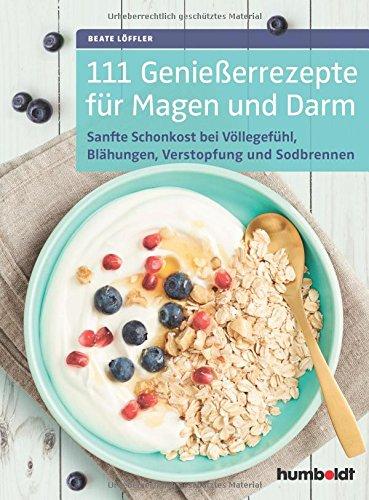 Preisvergleich Produktbild 111 Genießerrezepte für Magen und Darm: Sanfte Schonkost bei Völlegefühl, Blähungen, Verstopfung, Sodbrennen & Co., Die Verdauung entlasten