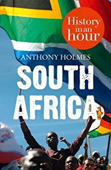 South Africa: History in an Hour eBook: Anthony Holmes