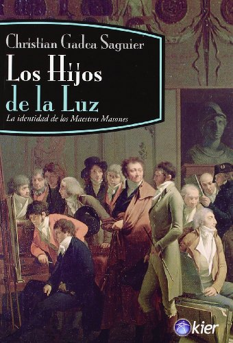 Los Hijos de la Luz: La Identidad de los Maestros Masones = The Children of Light (Kier/Masoneria S. XXI) por Christian Gadea Saguier