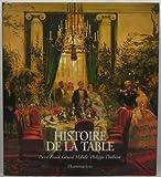 HISTOIRE DE LA TABLE. Les arts de la table des origines à nos jours