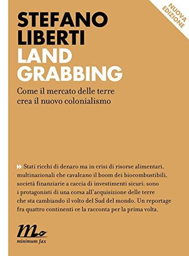Land Grabbing. Come il mercato delle terre crea il nuovo colonialismo