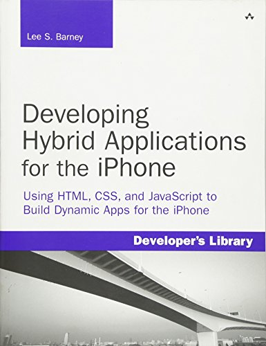 Developing Hybrid Applications for the iPhone: Using HTML, CSS, and JavaScript to Build Dynamic Apps for the iPhone: Using HTML, CSS, and JavaScript to Build (Developer's Library)