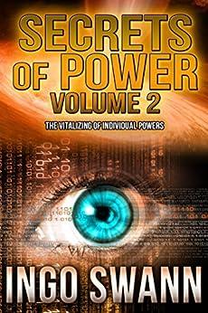 Secrets of Power, Volume 2: The Vitalizing of Individual Powers (English Edition) di [Swann, Ingo]