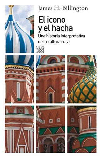 El icono y el hacha: Una historia interpretativa de la cultura rusa (Siglo XXI de España General) por James H. Billington