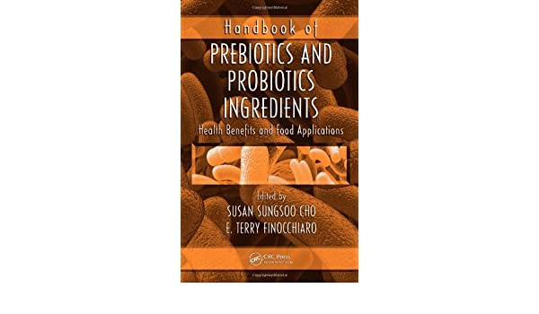 Handbook of Prebiotics and Probiotics Ingredients: Health Benefits and Food Applications