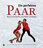 Ein perfektes Paar: Aljona Savchenko und Robin Szolkowy