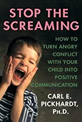 Stop the Screaming: How to Turn Angry Conflict With Your Child into Positive Communication by Carl E. Pickhardt (2009-01-06)