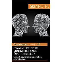 Comment développer son intelligence émotionnelle ?: Conseils pour mettre ses émotions à contribution (Coaching pro t. 20) (French Edition)